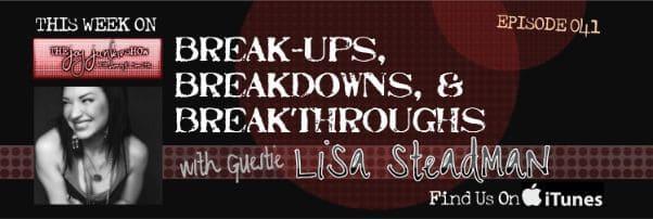 Break-ups, Breakdowns, and Breakthroughs with Guest Lisa Steadman EP#041